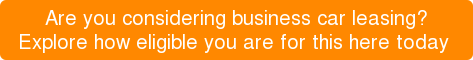 Are you considering business car leasing? Explore how eligible you are for this here today