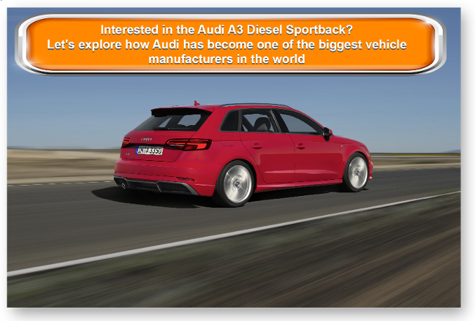 Interested in the Audi A3 Diesel Sportback? Let's explore how Audi has become one of the biggest vehicle manufacturers in the world