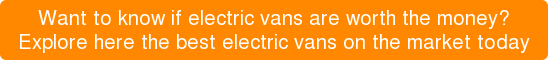 Interested in finding out more about how good electric vans are?  Explore here the best electric vans on the market today