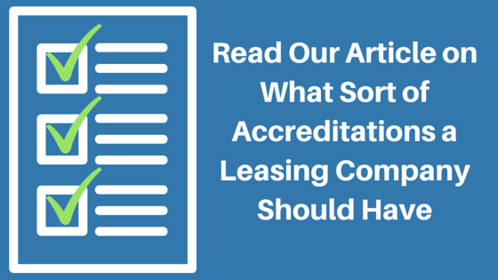 read our article on what sort of accreditations a leasing company should have