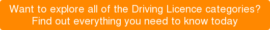 Find out more about each driving licence category here