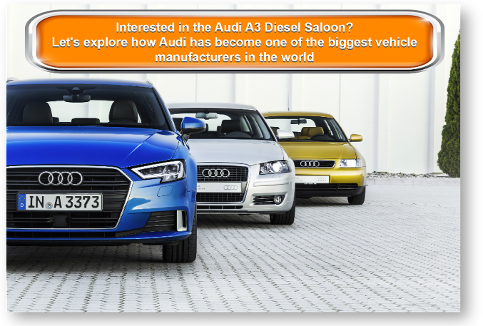 Interested in the Audi A3 Diesel Saloon? Let's explore how Audi has become one of the biggest vehicle manufacturers in the world
