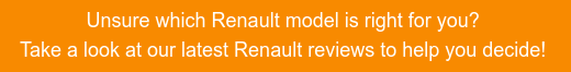 Unsure which Renault model is right for you?  Take a look at our latest Renault reviews to help you decide!