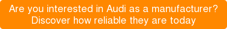 Are you interested in Audi as a manufacturer? Discover how reliable they are today