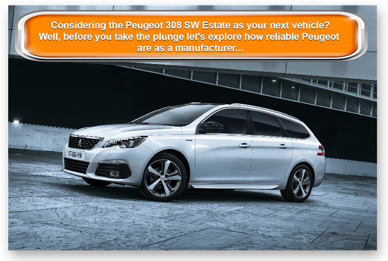 Considering the Peugeot 308 SW Estate as your next vehicle? Well, before you take the plunge let's explore how reliable Peugeot  are as a manufacturer...
