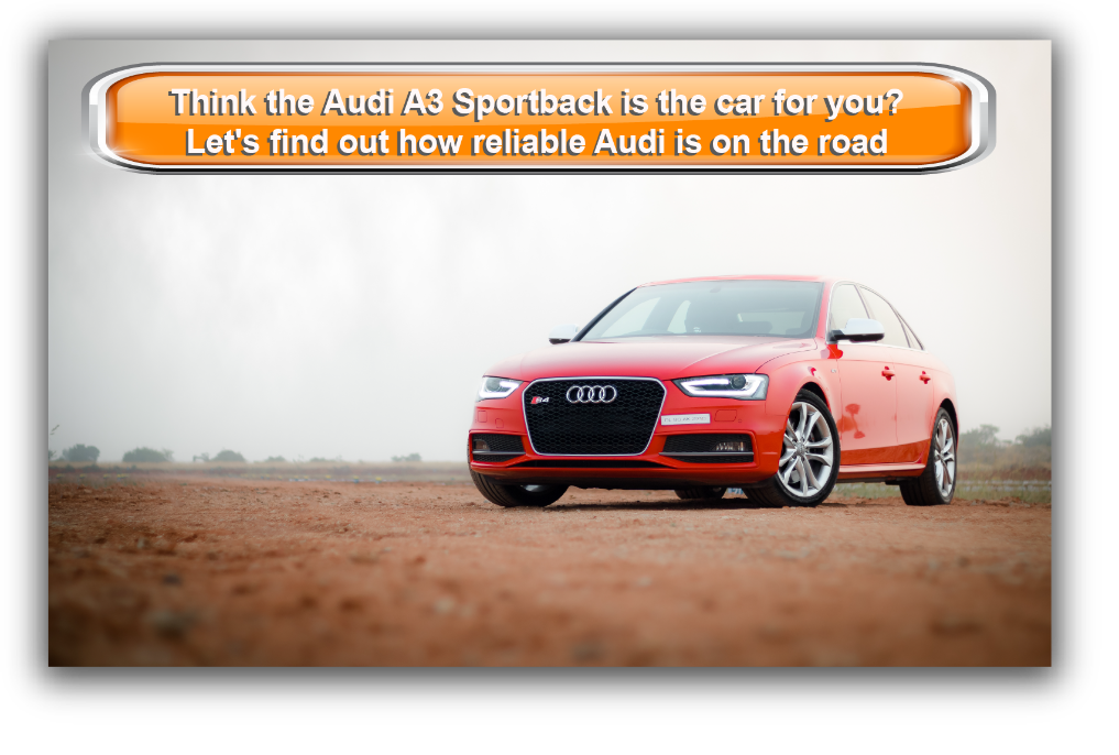 Think the Audi A3 Sportback is the car for you? Let's find out how reliable they are on the road
