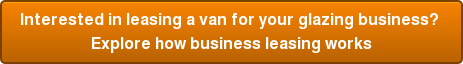 Interested in leasing a van for your glazing business? Explore how all the process works