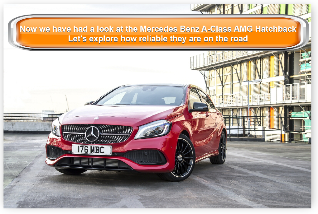 Now we have had a look at the Mercedes Benz A-Class AMG Hatchback Let's explore how reliable they are on the road