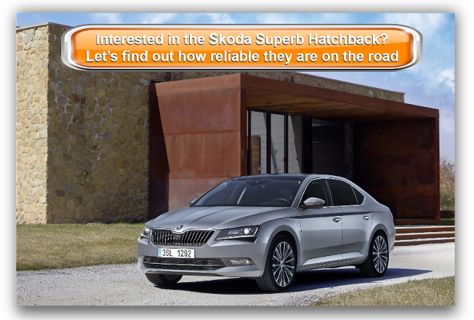 Interested in the Skoda Superb Hatchback? Let's find out how reliable they are on the road