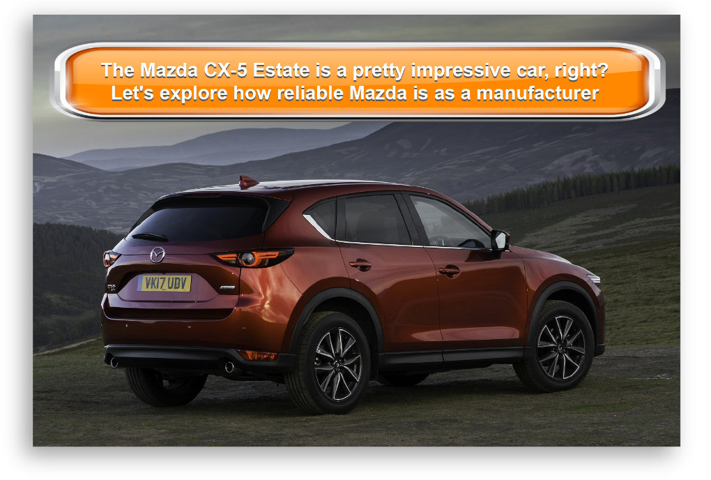 The Mazda CX-5 Estate is a pretty impressive car, right? Let's explore how reliable Mazda is as a manufacturer