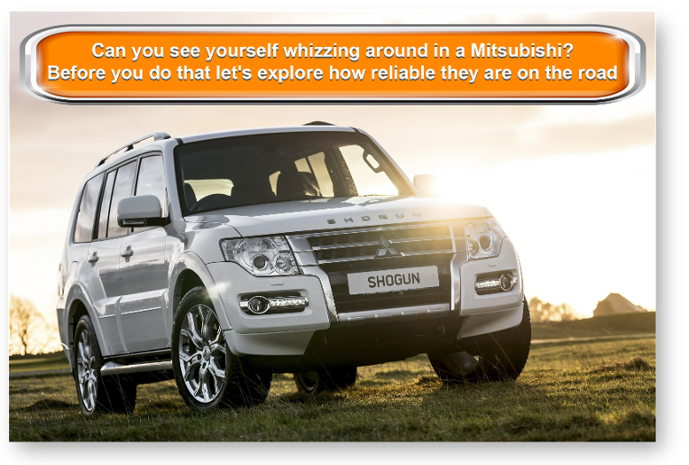 Can you see yourself whizzing around in a Mitsubishi? Before you do that let's explore how reliable they are on the road