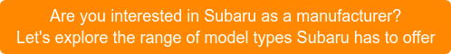Are you interested in Subaru as a manufacturer? Let's explore the range of model types Subaru has to offer