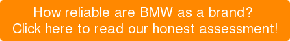 How reliable are BMW as a brand? Click here to read our honest assessment!