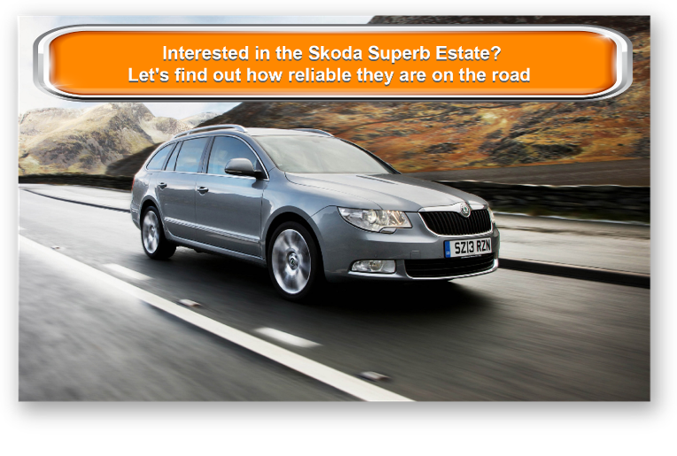 Interested in the Skoda Superb Estate? Let's find out how reliable they are on the road