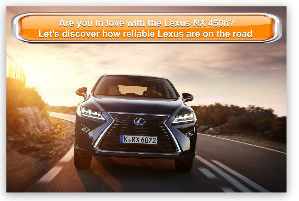 Are you in love with the Lexus RX 450h? Let's discover how reliable Lexus are on the road