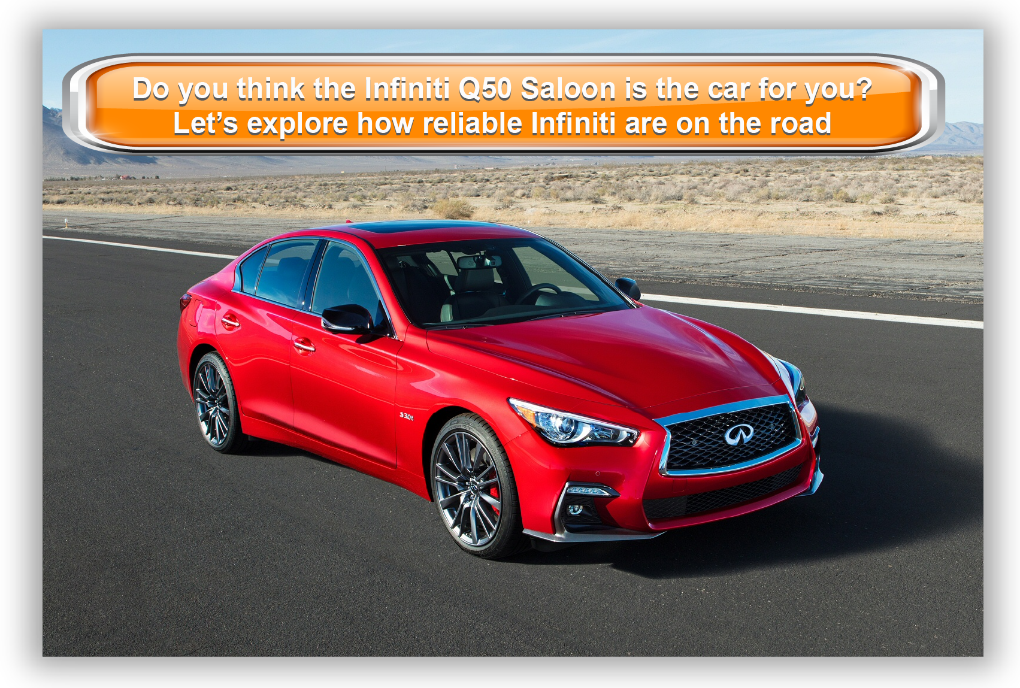 Do you think the Infiniti Q50 Saloon is the car for you? Let's explore how  reliable Infiniti are on the road