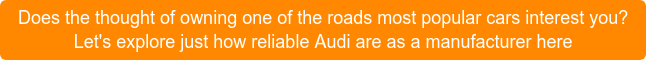 Does the thought of owning one of the roads most popular cars interest you? Let's explore just how reliable Audi are as a manufacturer here