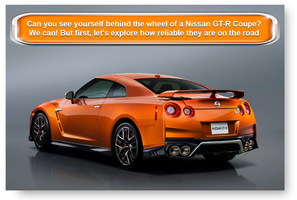 Can you see yourself behind the wheel of aNissan GT-R Coupe? We can! But first, let's explore how reliable they are on the road