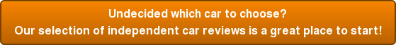 Undecided which car to choose? Our selection of independent car reviews is a great place to start!
