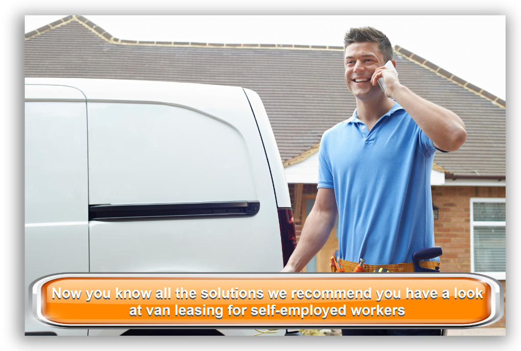 Now you know all the solutions we recommend you have a look at van leasing for self-employed workers