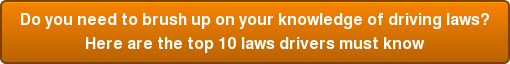 Do you need to brush up on your knowledge of driving laws? Here are the top 10 laws drivers must know