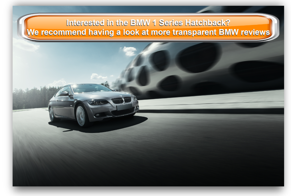 Interested in the BMW 1 Series Hatchback? We recommend having a look at more transparent BMW reviews