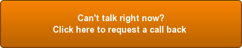 Can't talk right now? Click here to request a call back!