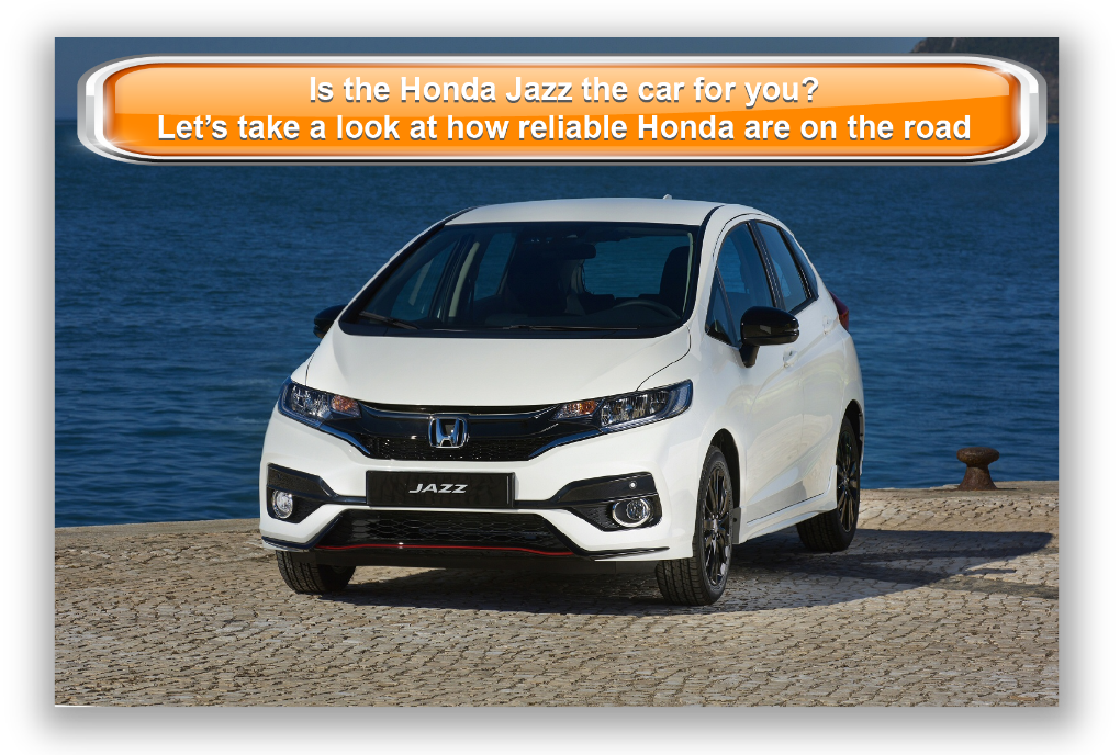 Is the Honda Jazz Hatchback the car for you? Let's take a look at how reliable  Honda are on the road