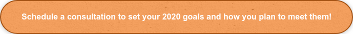 Schedule a consultation to set your 2020 goals and how you plan to meet them!