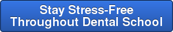 Stay Stress-Free Throughout Dental School