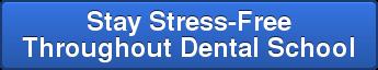 Stay Stress-Free ThroughoutDental School