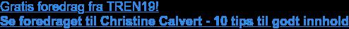 Gratis foredrag fra TREN19! Se foredraget til Christine Calvert - 10 tips til godt innhold
