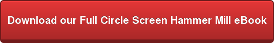 call to action: download full circle screen hammer mill ebook
