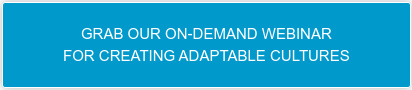 GRAB OUR ON-DEMAND WEBINAR FOR CREATING ADAPTABLE CULTURES