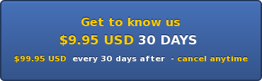 Get to know us $9.95 USD 30 DAYS  $99.95 USD  every 30 days after  - cancel anytime
