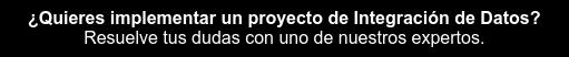 ¿Quieres implementar un proyecto de Integración de Datos?  Resuelve tus dudas con uno de nuestros expertos.