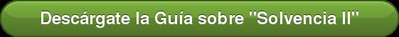 """Descárgate la Guía sobre """"Solvencia II"""""""