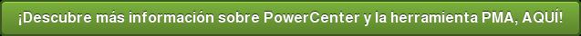 ¡Descubre más información sobre PowerCenter y la herramienta PMA, AQUÍ!