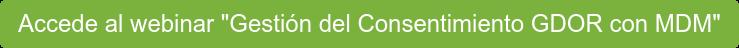 """Accede al webinar """"Gestión del Consentimiento GDOR con MDM"""""""
