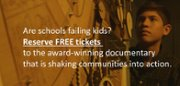 Are schools failing kids? Reserve free tickets to the award-winning documentary that is shaking communities into action.