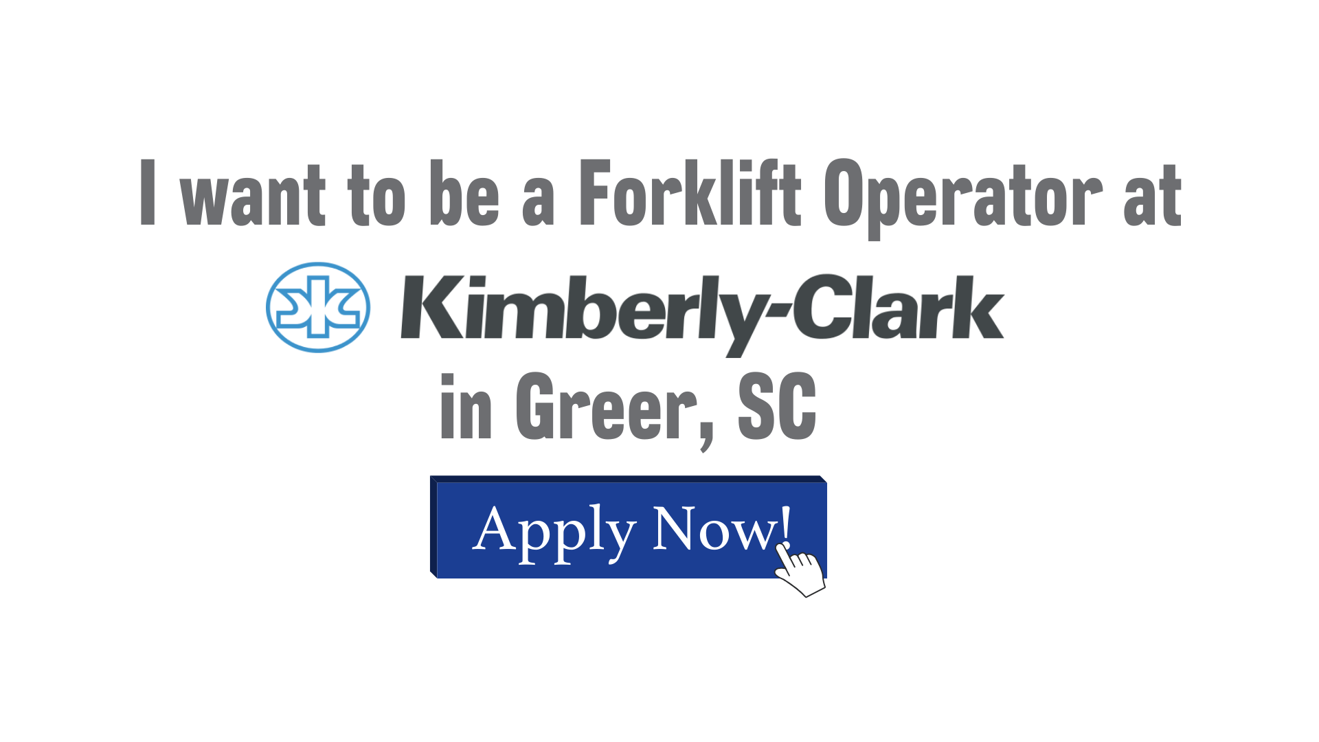 I want to be a Forklift Operator at Kimberly-Clark in Greer, SC