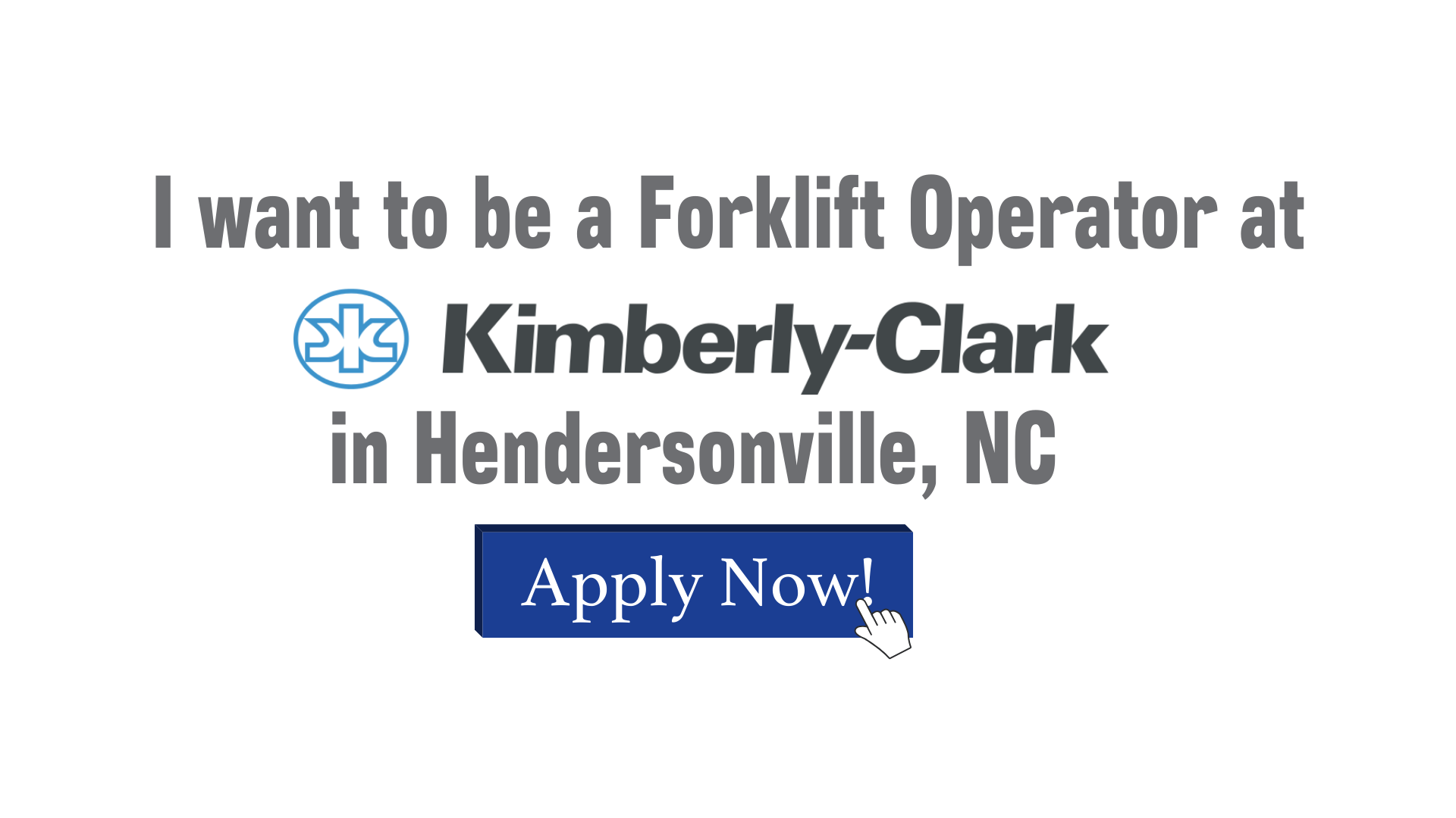 I want to be a Forklift Operator at Kimberly-Clark in Hendersonville
