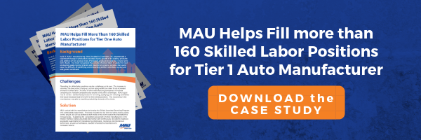 Case Study: MAU Helps Fill more than 160 Skilled Labor Positions for Tier 1 Auto Manufacturer
