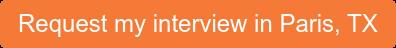 Request my interview in Paris, TX