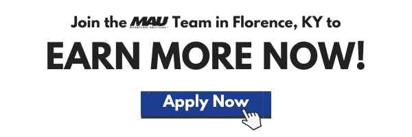 Apply Now to Join the MAU team in Florence, KY and Start Earning More Now!