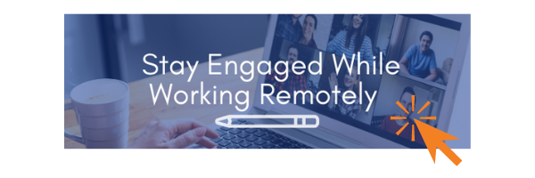 Stay Engaged While Working Remotely