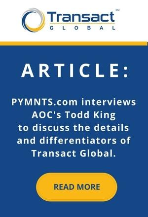 PYMNTS.com interviews AOC's Todd King to discuss the details and differentiators of Transact Global