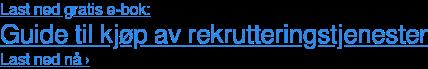 Last ned gratis e-bok: Guide til kjøp av rekrutteringstjenester Last ned nå ›