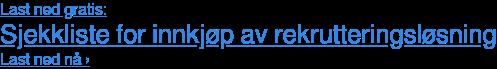 Last ned gratis: Sjekkliste for innkjøp av rekrutteringsløsning Last ned nå›