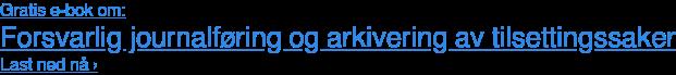 Gratis e-bok om: Forsvarlig journalføring og arkivering av tilsettingssaker Last ned nå›